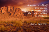 Famous Quote Poster  A Lie Can Travel Half Way Around The World While The Truth Is Putting On Its Shoes. Charles Spurgeon Religious