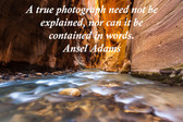Famous Quote Poster  A True Photograph Need Not Be Explained, Nor Can It Be Contained In Words. Ansel Adams
