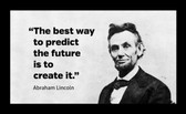 Famous Quote Poster  Abraham Lincoln Famous Quote Poster  Best Way To Predict The Future Is Create It
