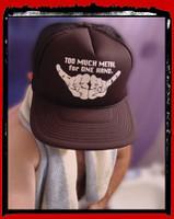 Too Much Metal Trucker Hat