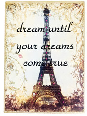 Dream until your dreams come true..