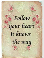 Follow your heart it knows the way
