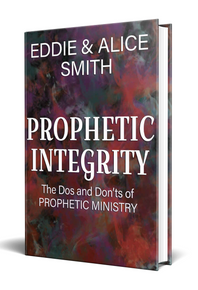 Prophetic Integrity: The Dos and Don'ts of Prophetic Ministry