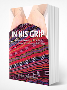 In His Grip: A Divine Weaving of Faith, Circumstance, Community & Prayer