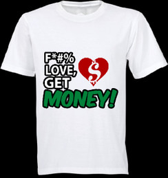 F Love Get Money T-shirt Ladies T-shirt Mens T-shirt