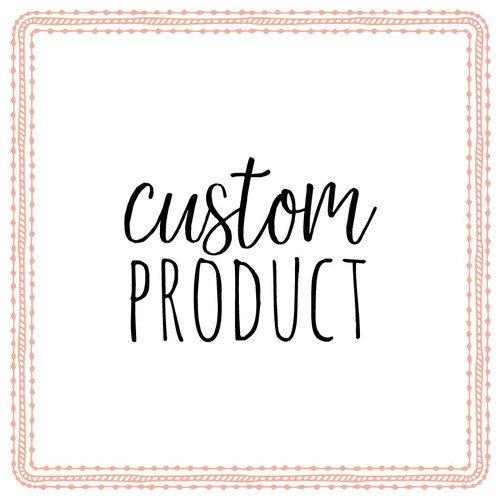 CUSTOM PRODUCT for Elizabeth