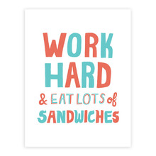 Work Hard, Eat Sandwiches Print