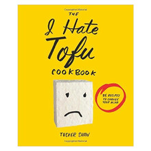The I Hate Tofu Cookbook