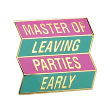 Master of Leaving Parties Early Enamel Pin