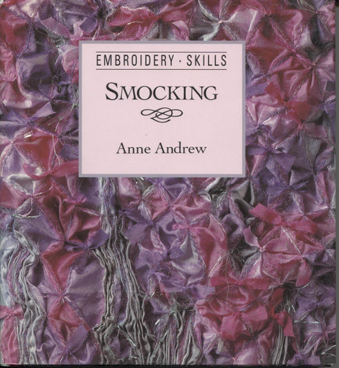 Embroidery Skills - Smocking by Anne Andrew includes how to make the stitches, some smocking designs and how to adapt children's clothes and accessories