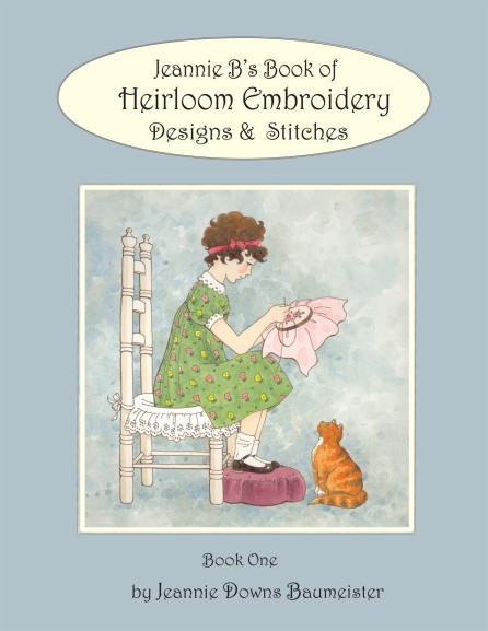 Jeannie B's Book of Heirloom Embroidery Designs & Stitches by Jeannie Baumeister