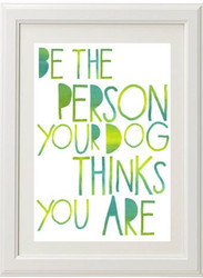 Product image of Be The Person Your Dog Thinks You Are Print