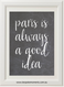 Product image of Paris Is Always A Good Idea Chalk Print