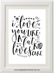 I love you like a fat kid loves cake print