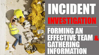 Incident Investigation: Forming An Effective Team & Gathering Information