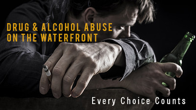 Preventing Drug & Alcohol Abuse On The Waterfront: Every Choice Counts