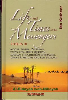 Life and Times of the Messengers Stories of Moosa, Samuel, Zakariyya, Yahya, Eesa, Dhul Qarnayn, Luqman & Bani Israel By Hafiz Ibn Katheer