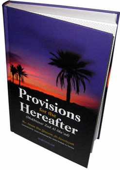 Provisions for the Hereafter - Mukhtasar Zad Al-Maad By Imam Ibn Qayyim Al-Jauziyah