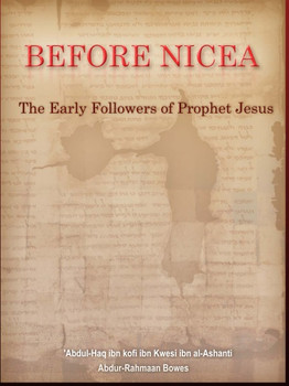Before Nicea ( The Early Followers of Prophet Jesus )