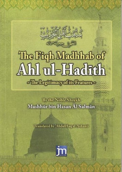 The Fiqh Madhhab of Ahl Ul Hadeeth The Legitimacy of Its Features