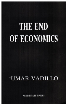 The End of Economics An Islamic Critique of Economics