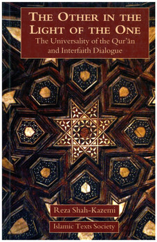 The Other In The Light Of The One - The Universality of the Qur'an and Interfaith Dialogue