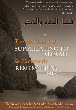 The Excellence of Supplicating to Allah and Constantly Remembering Him