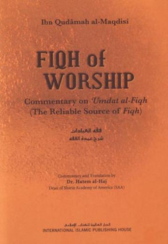 The Fiqh of Worship: A Commentary on Ibn Qudamah's 'Umdat al-Fiqh By Ibn Qudamah al-Maqdisi