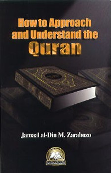 How to Approach and Understand the Quran By Jamaal al-Din Zarabozo