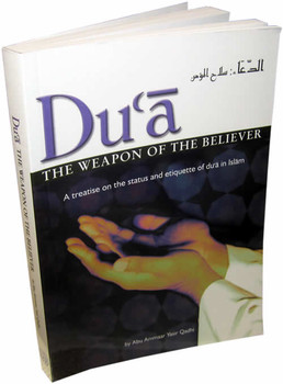 Dua - The Weapon of the Beleiver - A treatise on the status and etiquette of dua in Islam