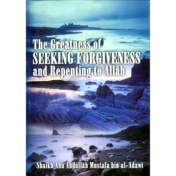 The Greatness of Seeking Forgiveness and Repenting to Allah