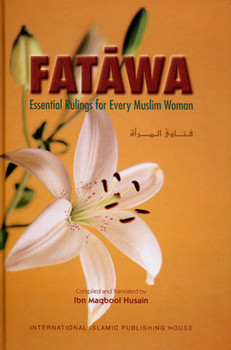 Fatawa Essential Rulings for Every Muslim Woman