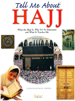 Tell Me About Hajj - What the Hajj Is, Why It's So Important and What It Teaches Me