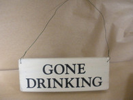 Gone Drinking ~ Wood Sign with Hanger ~ Made in USA