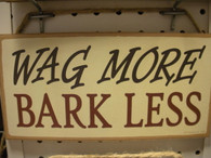 Wag More Bark Less ~ Sign