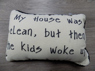 Pillow ~ My House Was Clean Then The Kids Woke Up
