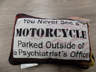 Pillow ~ You Never See A Motorcycle Parked Outside a Psychiatrist's Office
