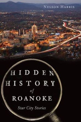 Hidden History of Roanoke: Star City Stories