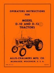 Allis Chalmers D-10  D-12  Before SN 3501 D10 and SN 3001 D12 Owners Manual