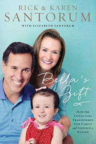 Bella's Gift: How One Little Girl Transformed Our Family and Inspired a Nation (Previously $25.00)