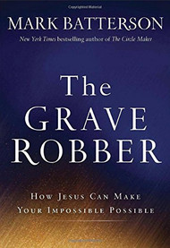The Grave Robber: How Jesus Can Make Your Impossible Possible (Previously $25.00)