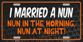 I Married A Nun Novelty Metal License Plate