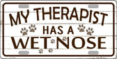Therapist Has Wet Nose Novelty Metal License Plate