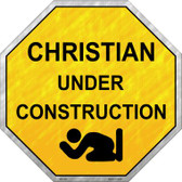 Christian Under Construction Metal Novelty Stop Sign
