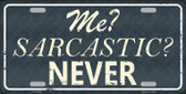 Me Sarcastic Never Novelty Metal License Plate
