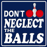 Dont Neglect The Balls Novelty Metal Square Sign