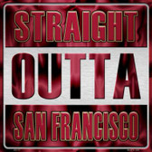 Straight Outta San Francisco Novelty Metal Square Sign