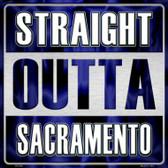 Straight Outta Sacramento Novelty Metal Square Sign