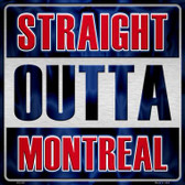 Straight Outta Montreal Novelty Metal Square Sign