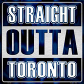 Straight Outta Toronto Novelty Metal Square Sign